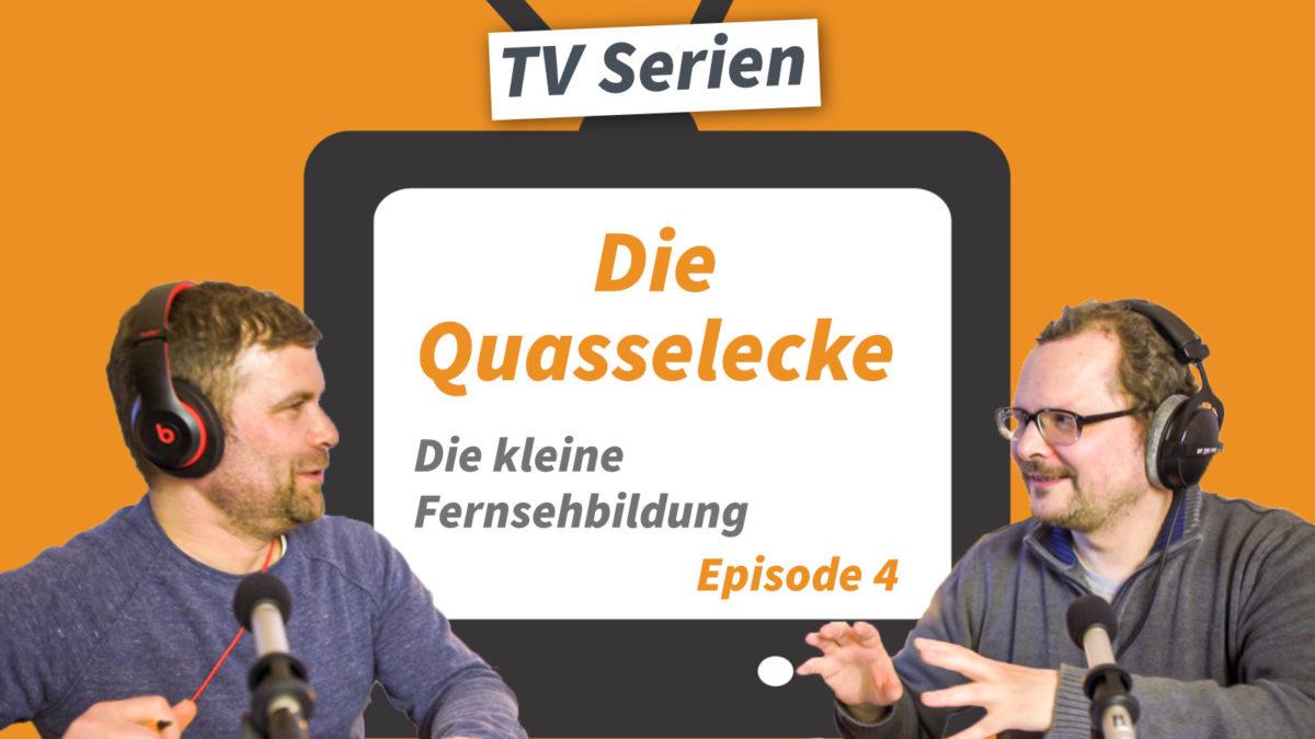Fernsehbildung Ep 04 TV-Serien: Die erste Quasselecke